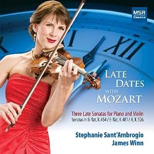 Late Dates with Mozart: Three Late Sonatas for Piano and Violin - Sonata in B-flat, K.454; Sonata in E-flat, K.481; Sonata in A major, K.526