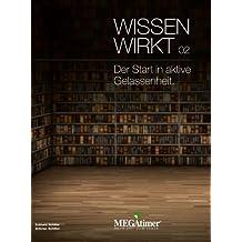 Wissen Wirkt, Der Start in aktive Gelassenheit (German Edition)