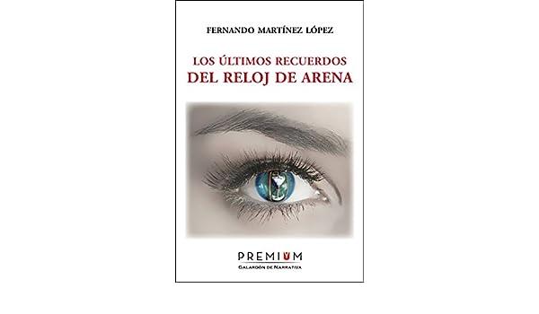 Los últimos recuerdos del reloj de arena (Spanish Edition) - Kindle edition by Fernando Martínez López. Mystery, Thriller & Suspense Kindle eBooks ...