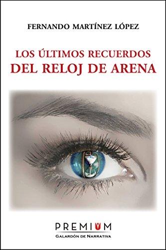 Los últimos recuerdos del reloj de arena (Spanish Edition) by [Martínez López,