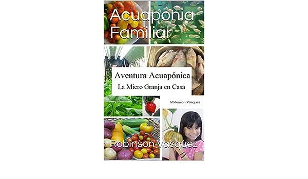 Acuaponia Familiar: Aventura Acuaponica La Micro Granja en Casa ...