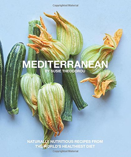 Mediterranean: Naturally nutritious recipes from the world's healthiest diet by Susie Thedorou