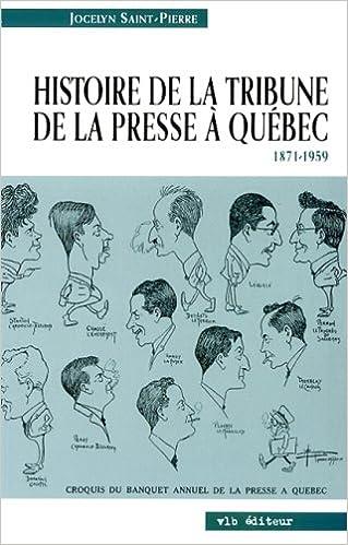 Lire en ligne Histoire de la Tribune de la Presse a Quebec 1871 1959 epub, pdf