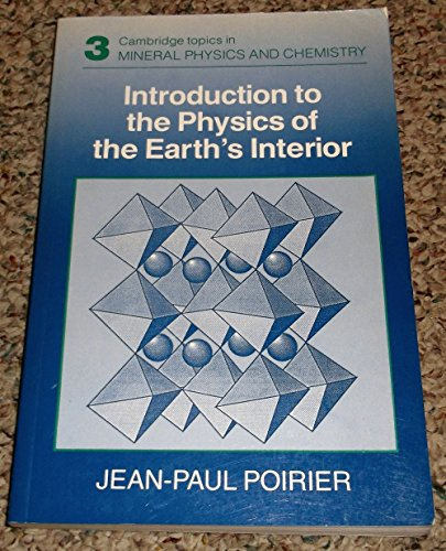 Introduction to the Physics of the Earth's Interior (Cambridge Topics in Mineral Physics and Chemistry)
