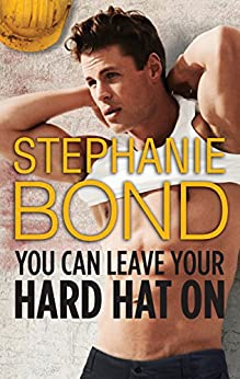 You Can Leave Your Hard Hat On by [Bond, Stephanie]