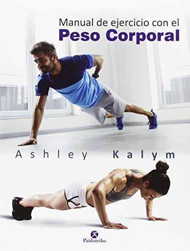 Manual de ejercicios con el peso corporal (Deportes) por Ashley Kalym,Juan Carlos Ruiz Franco