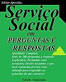 APOSTILA SERVIÇO SOCIAL EM PERGUNTAS E RESPOSTAS: PARA CONCURSOS PÚBLICOS