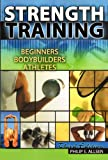 Strength Training : Beginners, Body Builders and Athletes, Allsen, Philip E., 0787299820