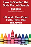 How to Shorten the Odds for Job Search Success - and Much More - 101 World Class Expert Facts, Hints, Tips and Advice on Job Search Techniques, Valerie Nichols, 1921573821