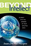 Beyond Intellect, Susan McNeal Velasquez, 0979641004