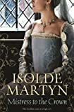 img - for Mistress to the Crown by Isolde Martyn (2013-06-07) book / textbook / text book