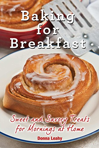 Baking For Breakfast: Sweet And Savory Treats For Mornings At Home by Donna Leahy ebook deal