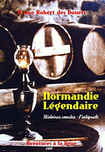 Normandie légendaire: Histoires courtes - l'intégrale (French Edition)