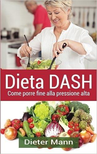 Dieta Dash Come Porre Fine Alla Pressione Alta Amazon Co Uk