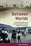 Between Worlds: German Missionaries And The Transition From Mission To Bantu Education In South Africa