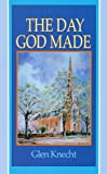 The Day God Made, Glen C. Knecht, 0851518516