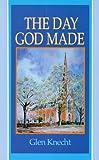 The Day God Made, Glen C. Knecht, 0851518516