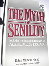 The Myth of Senility: The Truth About the Brain and Aging by Robin Marantz Henig (1988-04-01)