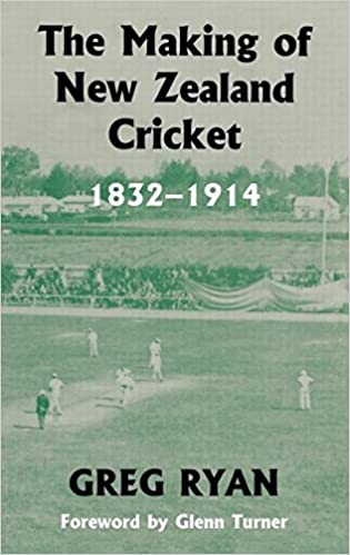 The Making of New Zealand Cricket: 1832-1914 (Sport in the Global Society)