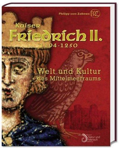 Kaiser Friedrich II. (1194-1250): Welt und Kultur des Mittelmeerraums