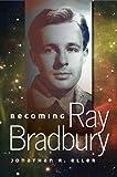 Becoming Ray Bradbury (Volume 1)