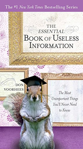 The Essential Book of Useless Information: The Most Unimportant Things You'll Never Need to Know (The New York Times Bestselling)