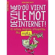DEVINE D'OÙ VIENT LE MOT INTERNET ET AUTRES ORIGINES AMUSANTES DES MOTS