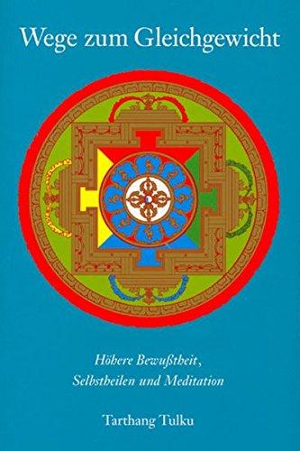 Wege zum Gleichgewicht: Höhere Bewusstheit, Selbstheilen und Meditation