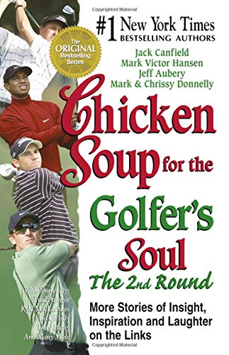 Chicken Soup for the Golfers Soul The 2nd Round: 101 More Stories of Insight, Inspiration and Laughter on the Links (Chicken Soup for the Soul) Jack Canfield