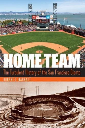 Home Team: The Turbulent History of the San Francisco Giants (Baseball Team Francisco Giants San)