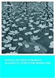 Spatial Pattern Dynamics in Aquatic Ecosystem Modelling, Hong Li, 0415558972