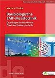 Baubiologische EMF-Messtechnik: Grundlagen der Feldtheorie-Praxis der Feldmesstechnik (de-Fachwissen)