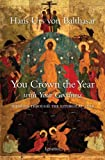 You Crown the Year with Your Goodness, Hans Urs Von Balthasar, 0898700582