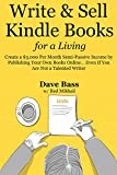 Write and Sell Kindle Books for a Living: Create a $3,000 Per Month Semi-Passive Income by Publishing Your Own Books Online… Even If You Are Not a Talented Writer