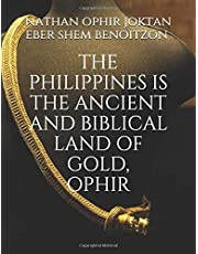 THE PHILIPPINES IS THE ANCIENT AND BIBLICAL LAND OF GOLD, OPHIR