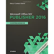 Shelly Cashman Series® Microsoft® Office 365 & Publisher 2016: Comprehensive, Loose-leaf Version