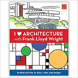 I Heart Architecture With Frank Lloyd Wright: Guided Activities to Draw, Color, and Design!