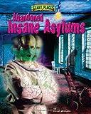 Abandoned Insane Asylums (Scary Places)