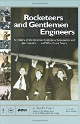 Rocketeers and Gentlemen Engineers: A History of the American Institute of Aeronautics and Astronautics...and What Came Before (General Publication S)