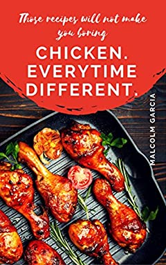Chicken. Everytime different.: Those chicken recipes will not make you boring.