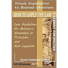 Simple Explanation How to Apply the Law: Guidelines Grounded in Principles and Not Legalism (Teachings Series Book 5)