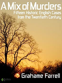 A Mix of Murders: Fifteen Historic English Cases from the Twentieth Century by [Farrell, Grahame]