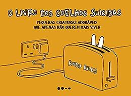 O livro dos coelhos suicidas: Pequenas criaturas adoráveis que apenas querem morrer por [Riley, Andy]