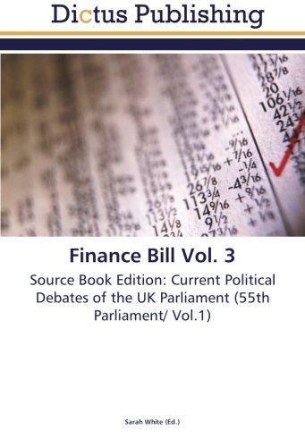 Read Online Finance Bill Vol. 3: Source Book Edition: Current Political Debates of the UK Parliament (55th Parliament/ Vol.1) PDF