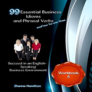 99 Essential Business Idioms and Phrasal Verbs: Succeed in an English-Speaking Business Environment - Workbook 5 Audiobook