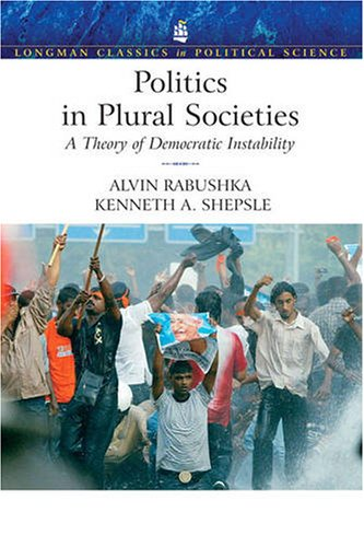 Politics in Plural Societies: A Theory of Democratic Instability (Longman Classics in Political Science)
