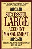 img - for Successful Large Account Management: How to Hold on to Your Most Important Customers - And Keep Them Going Strong - In Today's Marketplace by Robert B. Miller (1992-05-01) book / textbook / text book