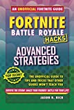Fortnite Battle Royale Hacks: Advanced Strategies: An Unoffical Guide to Tips and Tricks That Other Guides...