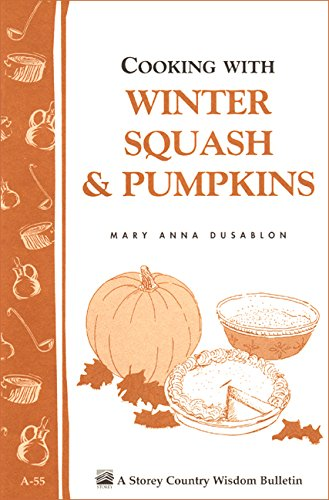 Cooking with Winter Squash & Pumpkins: Storey's Country Wisdom Bulletin A-55 by [Dusablon, Mary Anna]