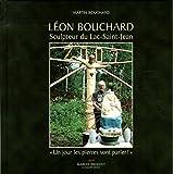 Léon Bouchard, sculpteur du Lac-Saint-Jean: « Un jour les pierres vont parler ! »